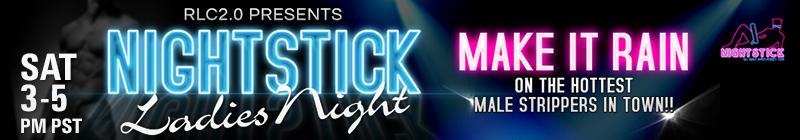 Nightstick Ladies Night-Saturday 3-5pm